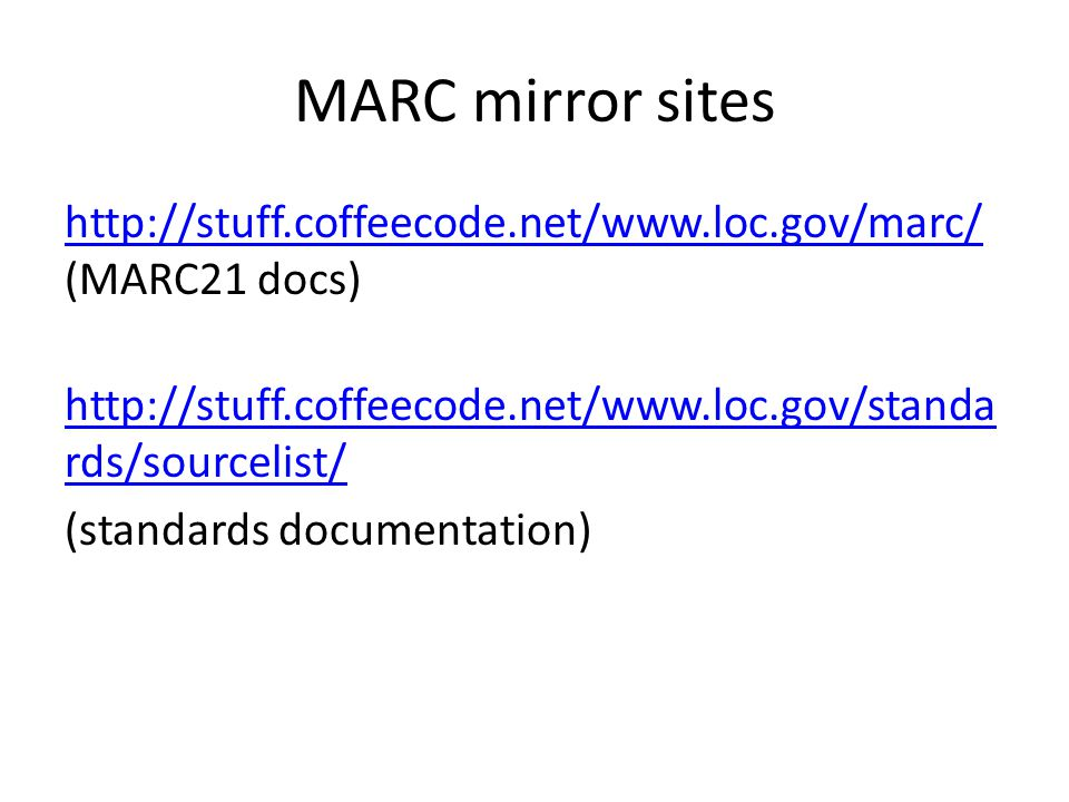 MARC mirror sites     (MARC21 docs)   rds/sourcelist/   rds/sourcelist/ (standards documentation)