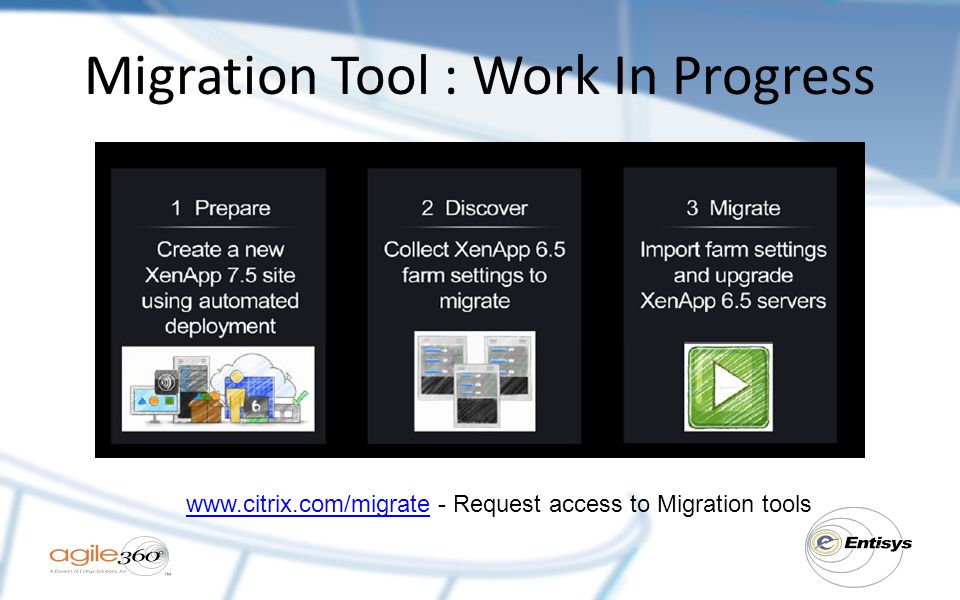 Migration Tool : Work In Progress www.citrix.com/migratewww.citrix.com/migrate - Request access to Migration tools