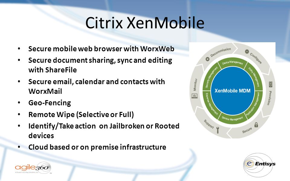 Citrix XenMobile Secure mobile web browser with WorxWeb Secure document sharing, sync and editing with ShareFile Secure email, calendar and contacts w