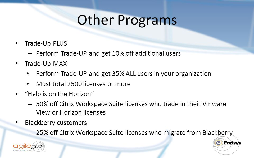 Other Programs Trade-Up PLUS – Perform Trade-UP and get 10% off additional users Trade-Up MAX Perform Trade-UP and get 35% ALL users in your organizat