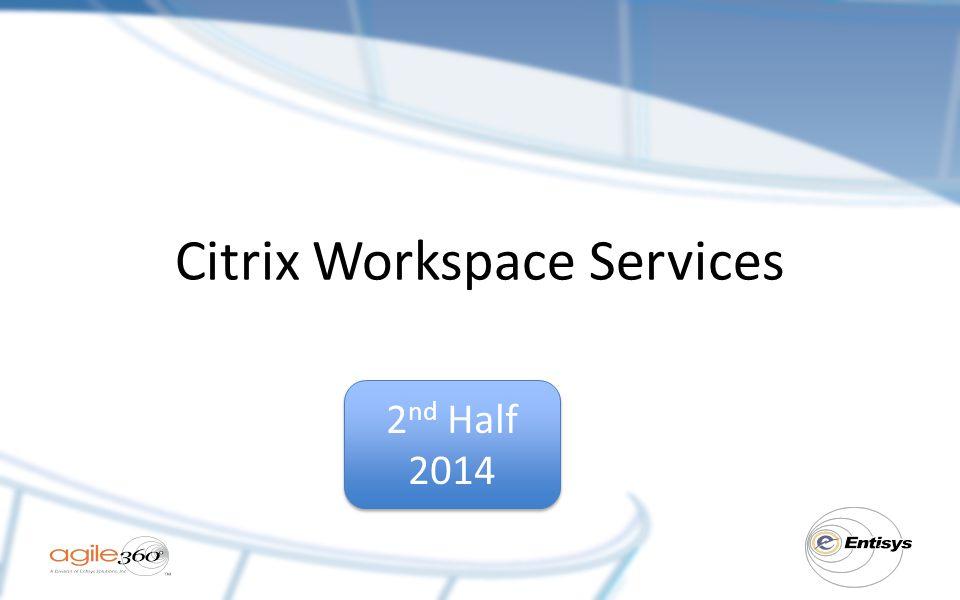 Citrix Workspace Services 2 nd Half 2014