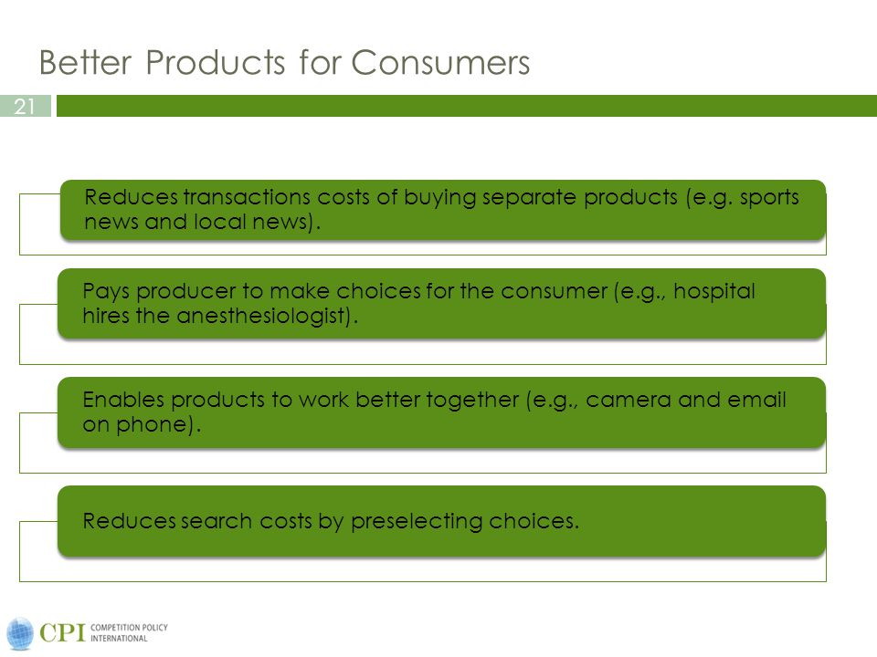 21 Better Products for Consumers Reduces transactions costs of buying separate products (e.g. sports news and local news). Pays producer to make choic