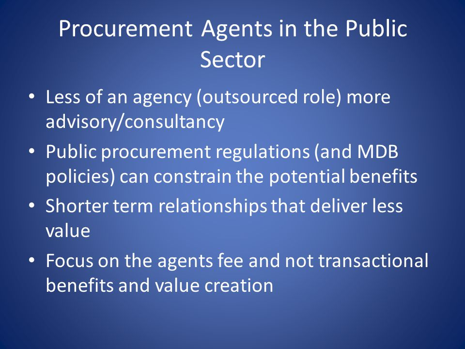Conclusion Advantage of Procurement Agent will depend heavily on reputation and ability to tap markets – increases confidence of market (esp.