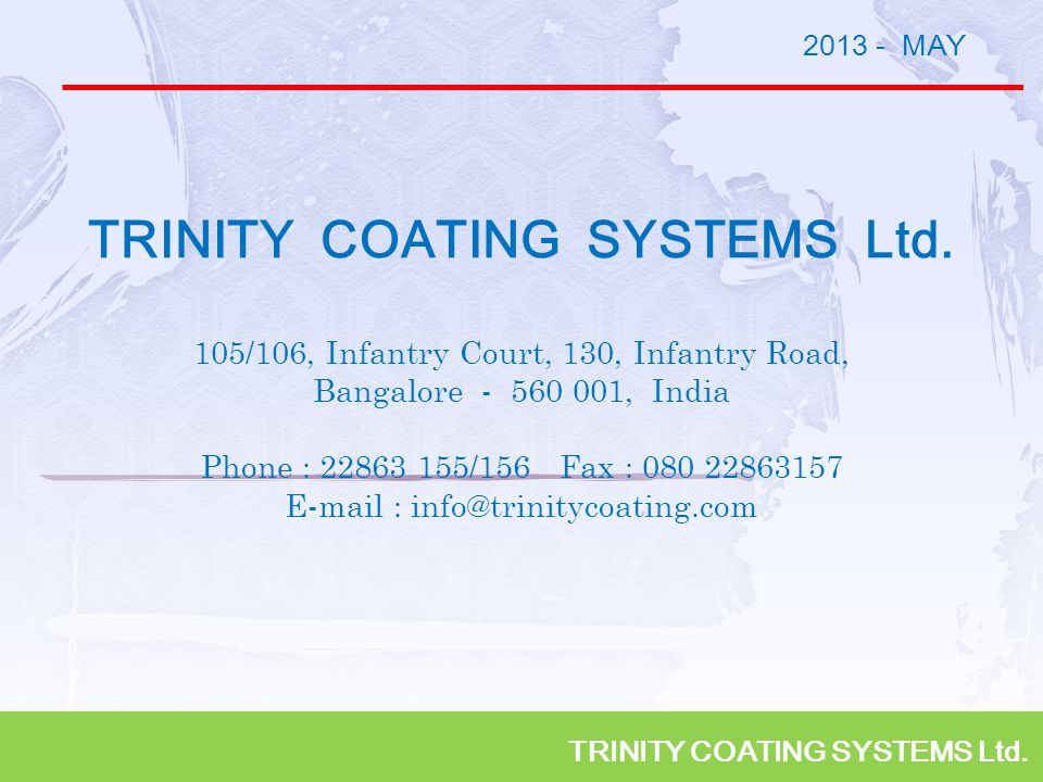 TRINITY COATING SYSTEMS Ltd. 2013 - MAY TRINITY COATING SYSTEMS Ltd. 105/106, Infantry Court, 130, Infantry Road, Bangalore - 560 001, India Phone : 2