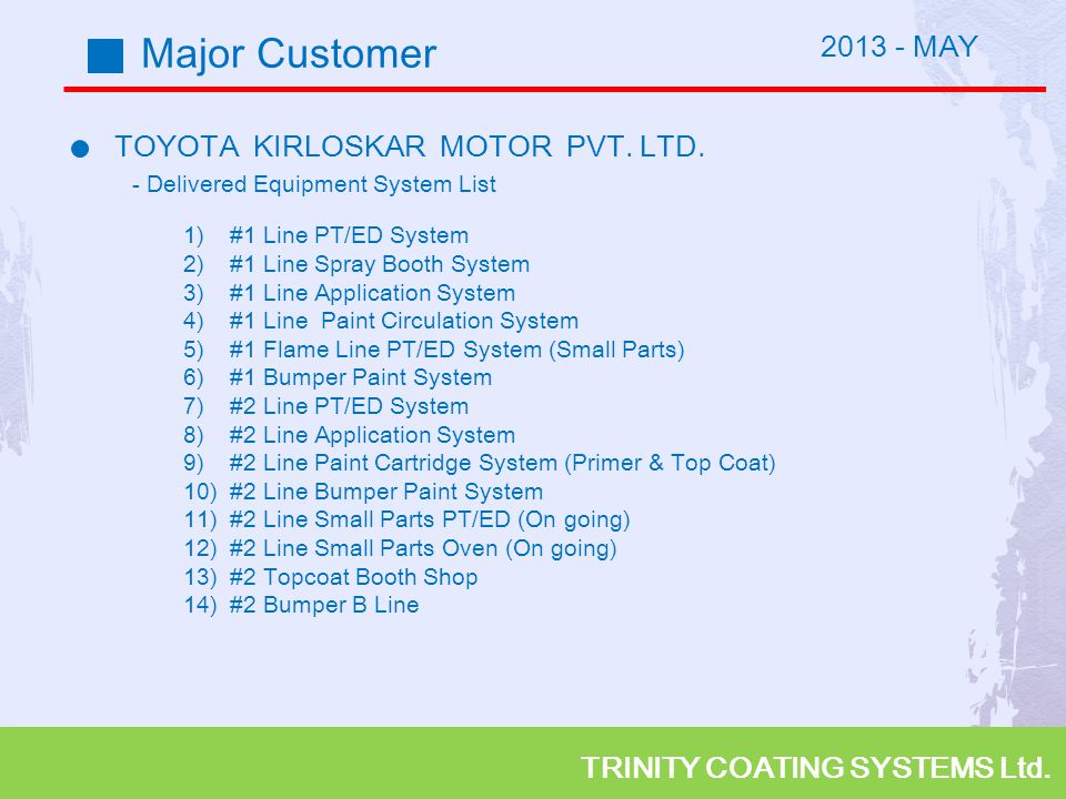 TRINITY COATING SYSTEMS Ltd. Major Customer TOYOTA KIRLOSKAR MOTOR PVT. LTD. - Delivered Equipment System List 1) #1 Line PT/ED System 2) #1 Line Spra