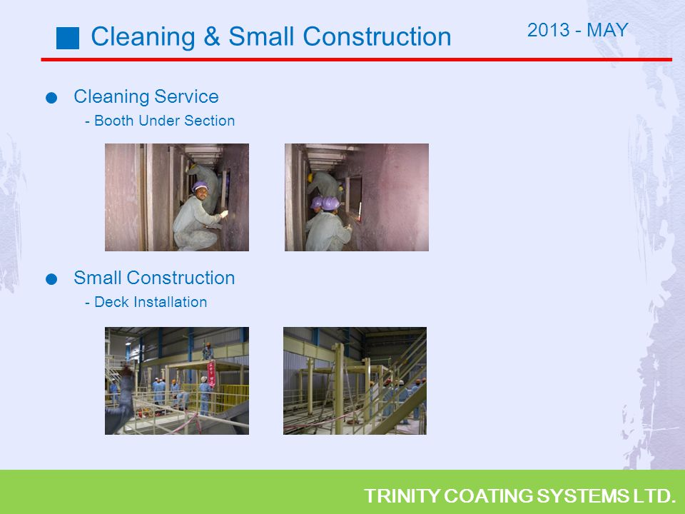 TRINITY COATING SYSTEMS LTD. Cleaning & Small Construction Cleaning Service - Booth Under Section Small Construction - Deck Installation 2013 - MAY