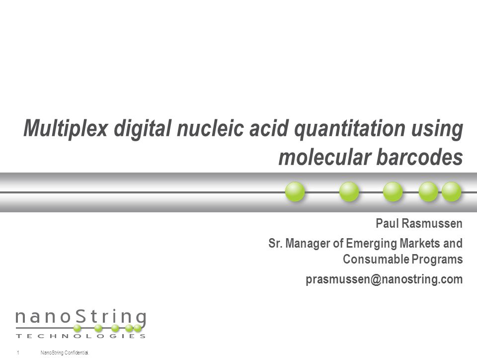 Multiplex digital nucleic acid quantitation using molecular barcodes Paul Rasmussen Sr. Manager of Emerging Markets and Consumable Programs prasmussen