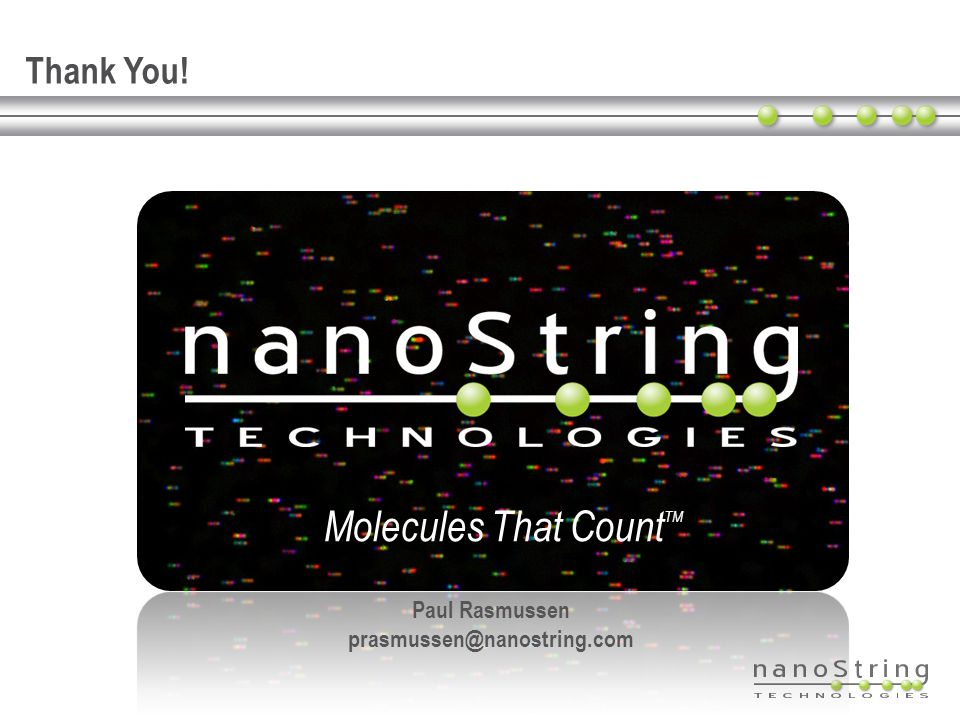 Molecules That Count TM Paul Rasmussen prasmussen@nanostring.com Thank You!