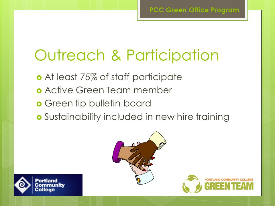 Outreach & Participation At least 75% of staff participate Active Green Team member Green tip bulletin board Sustainability included in new hire training PCC Green Office Program