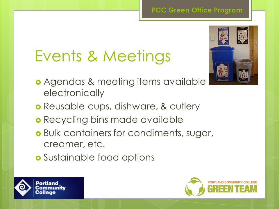 Events & Meetings Agendas & meeting items available electronically Reusable cups, dishware, & cutlery Recycling bins made available Bulk containers for condiments, sugar, creamer, etc.