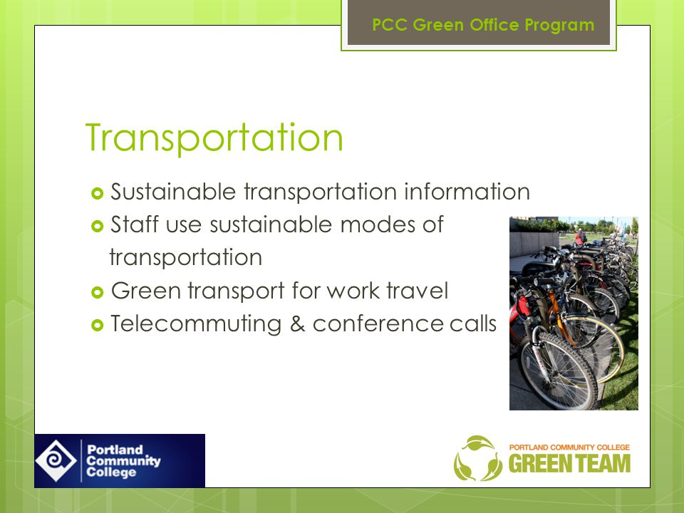 Transportation Sustainable transportation information Staff use sustainable modes of transportation Green transport for work travel Telecommuting & conference calls PCC Green Office Program