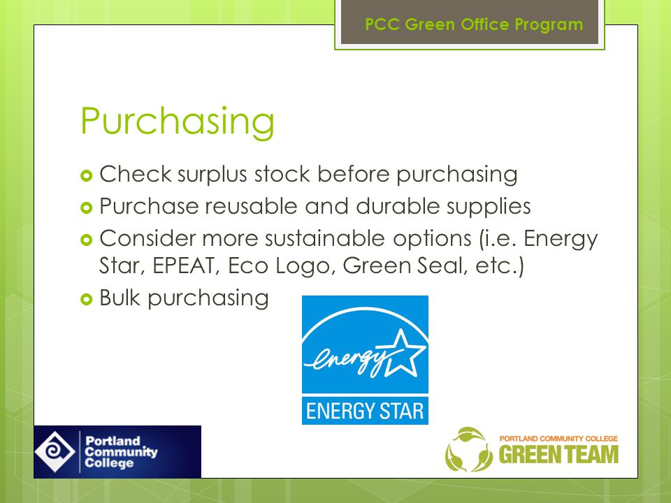Purchasing Check surplus stock before purchasing Purchase reusable and durable supplies Consider more sustainable options (i.e.