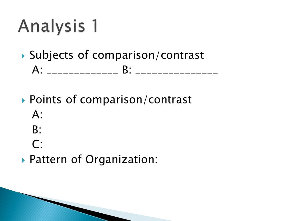 Subjects of comparison/contrast A: _____________ B: _______________ Points of comparison/contrast A: B: C: Pattern of Organization: