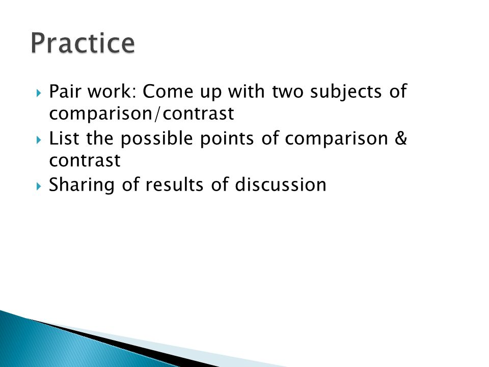Pair work: Come up with two subjects of comparison/contrast List the possible points of comparison & contrast Sharing of results of discussion