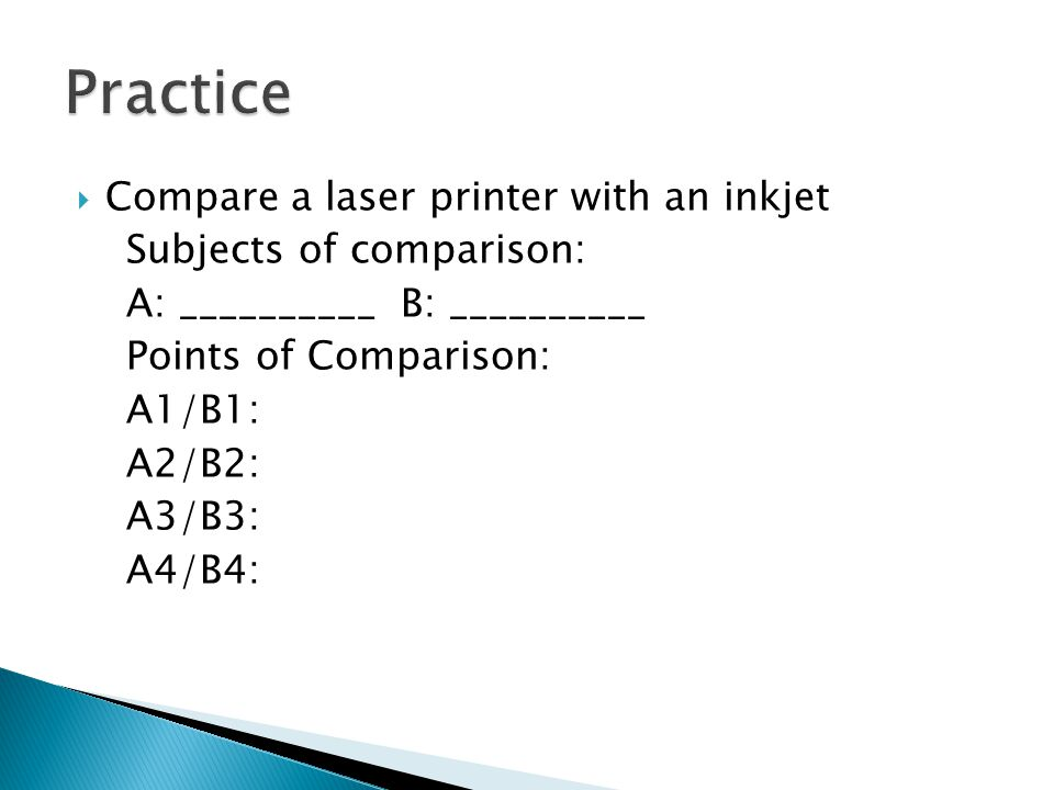 Compare a laser printer with an inkjet Subjects of comparison: A: __________ B: __________ Points of Comparison: A1/B1: A2/B2: A3/B3: A4/B4: