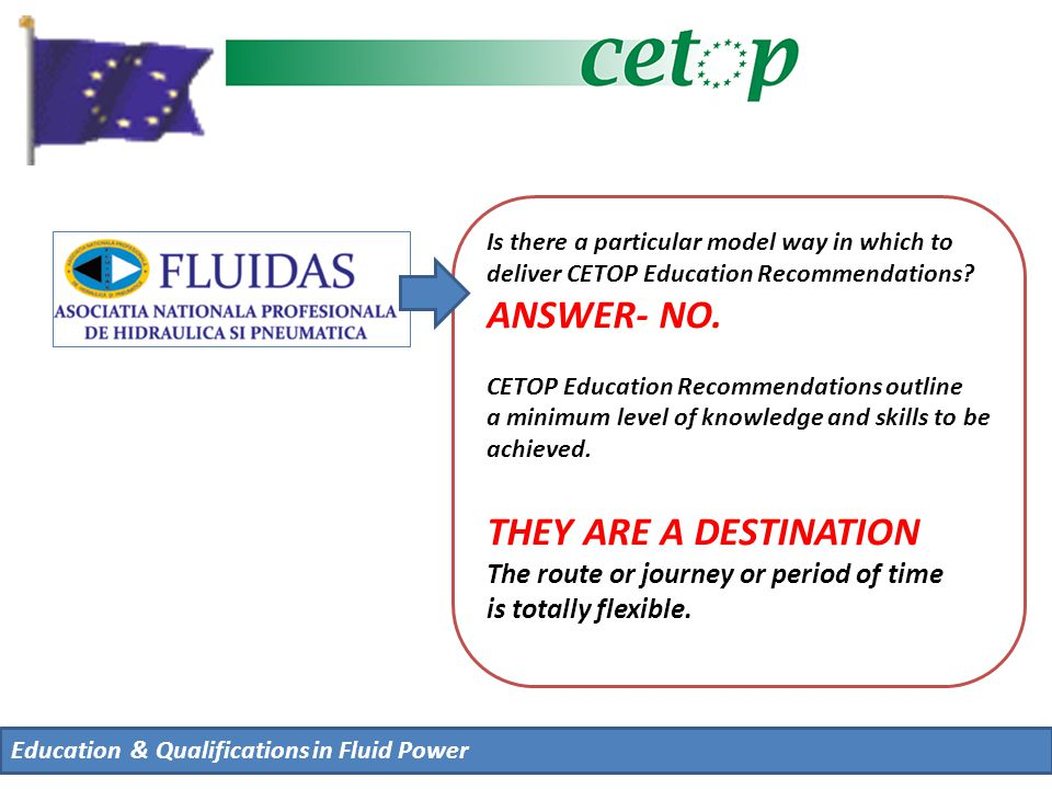 Education & Qualifications in Fluid Power Is there a particular model way in which to deliver CETOP Education Recommendations.