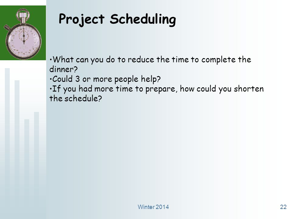 Winter 201422 Project Scheduling What can you do to reduce the time to complete the dinner.