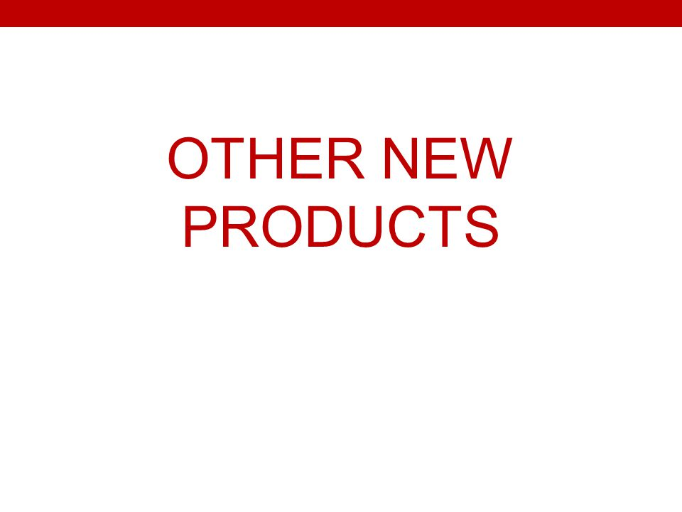 OTHER NEW PRODUCTS