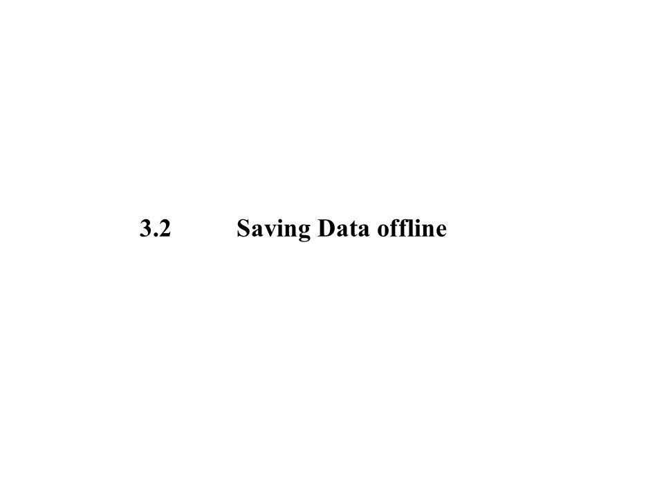3.2 Saving Data offline