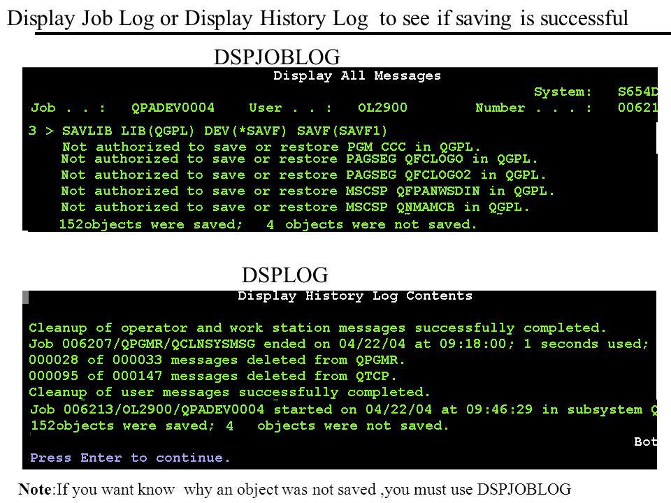 Display Job Log or Display History Log to see if saving is successful DSPLOG DSPJOBLOG Note:If you want know why an object was not saved,you must use