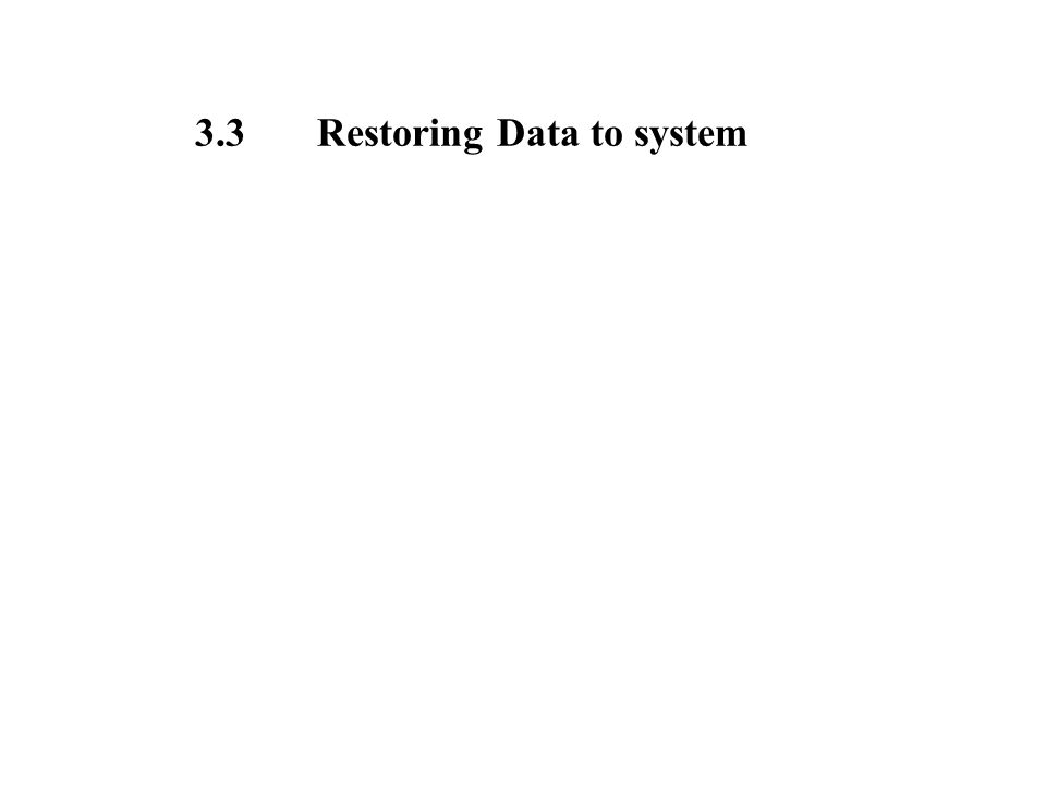 3.3 Restoring Data to system