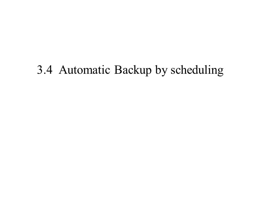 3.4 Automatic Backup by scheduling