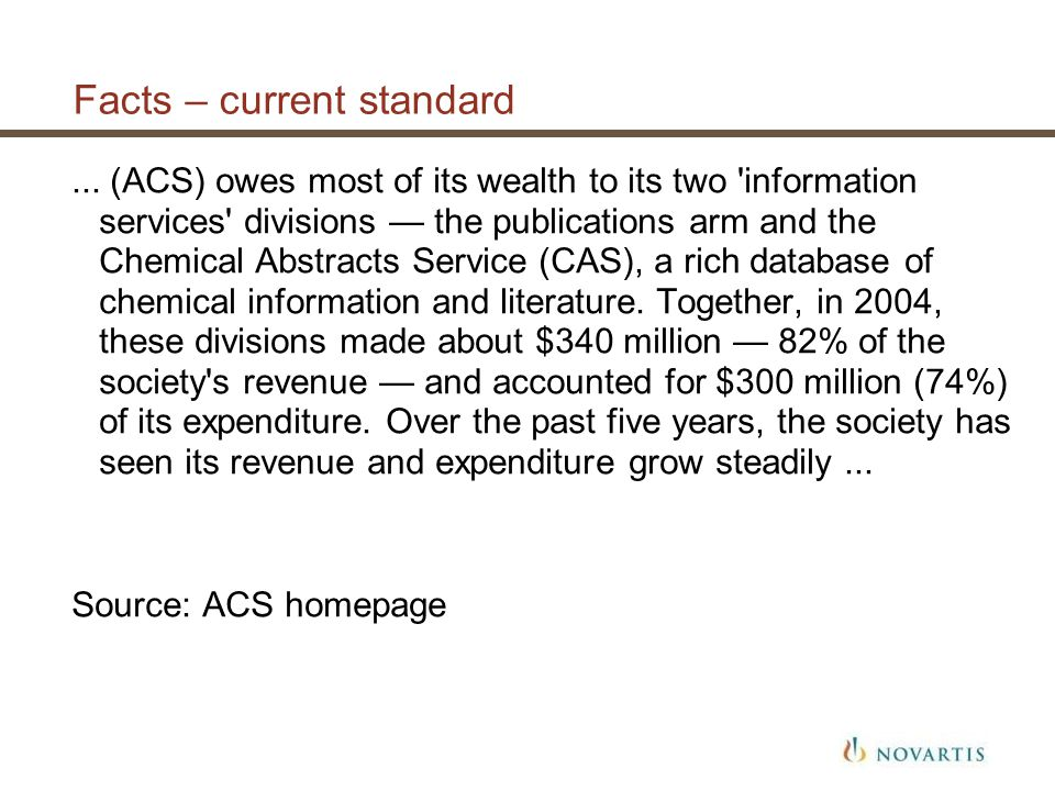 Facts – current standard... (ACS) owes most of its wealth to its two 'information services' divisions the publications arm and the Chemical Abstracts