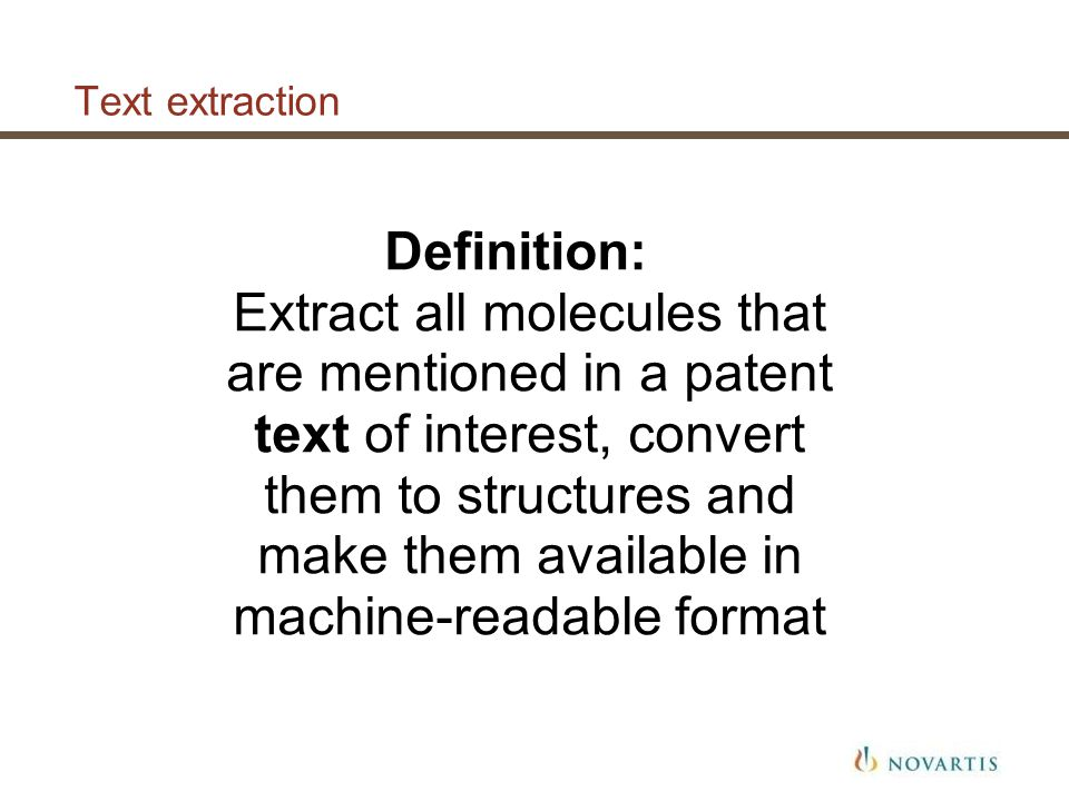 Text extraction Definition: Extract all molecules that are mentioned in a patent text of interest, convert them to structures and make them available