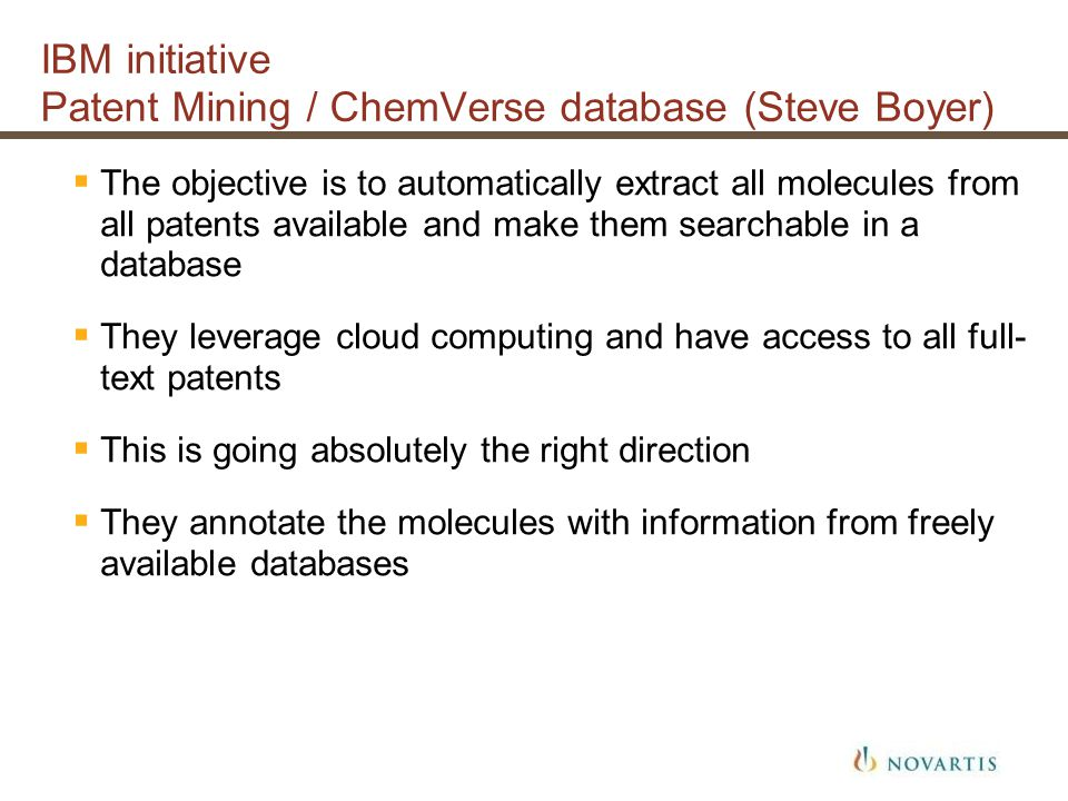 IBM initiative Patent Mining / ChemVerse database (Steve Boyer) The objective is to automatically extract all molecules from all patents available and