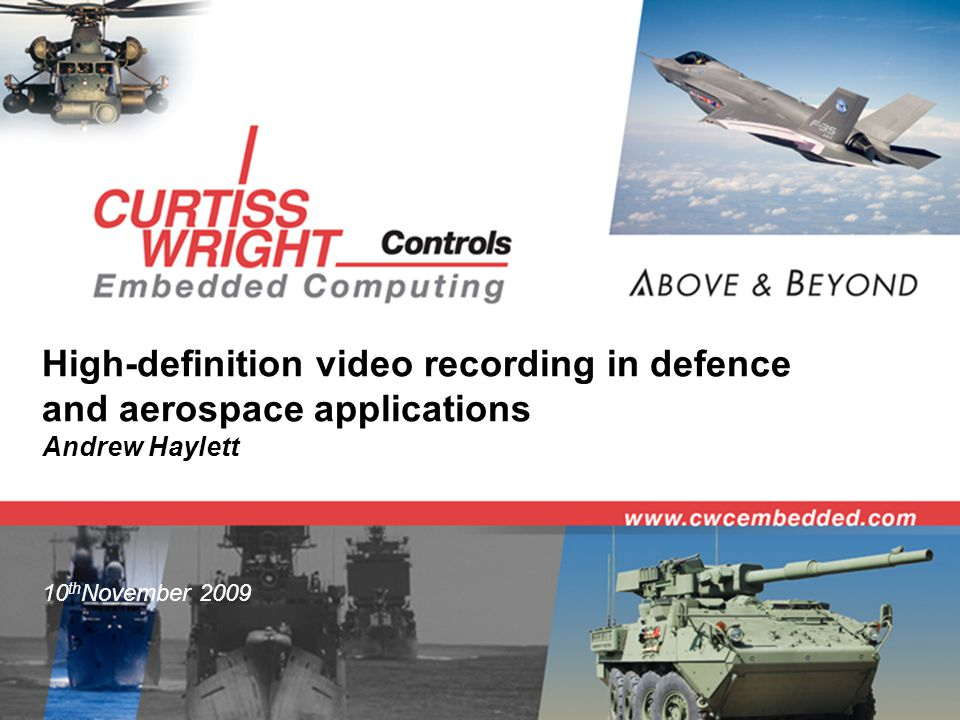 10 th November 2009 High-definition video recording in defence and aerospace applications Andrew Haylett