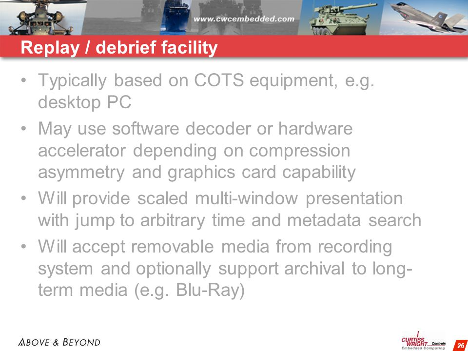 26 Replay / debrief facility Typically based on COTS equipment, e.g.