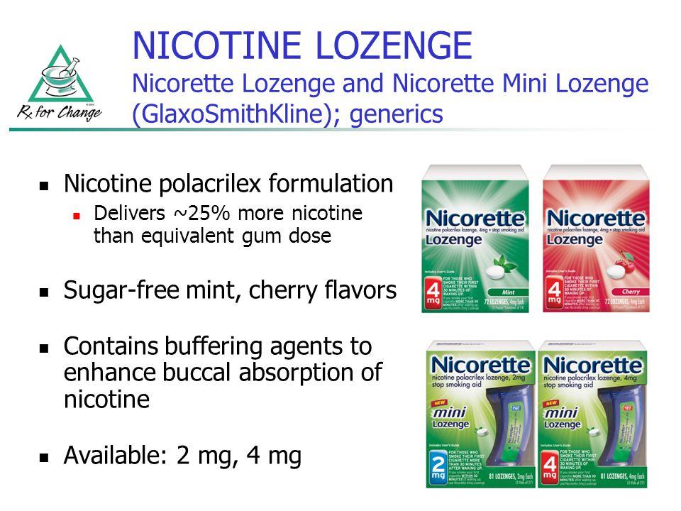 NICOTINE LOZENGE Nicorette Lozenge and Nicorette Mini Lozenge (GlaxoSmithKline); generics Nicotine polacrilex formulation Delivers ~25% more nicotine