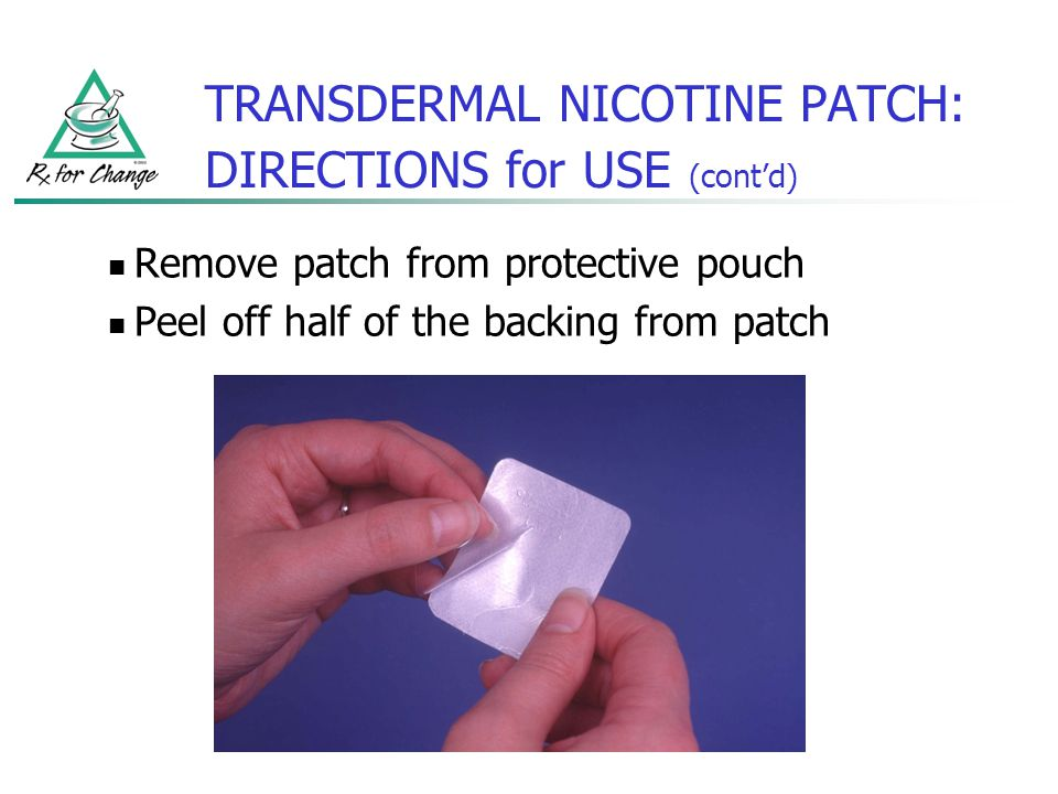 TRANSDERMAL NICOTINE PATCH: DIRECTIONS for USE (contd) Remove patch from protective pouch Peel off half of the backing from patch