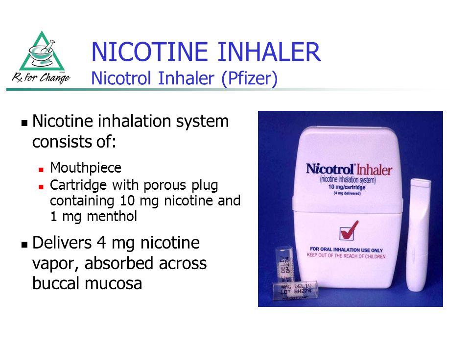 NICOTINE INHALER Nicotrol Inhaler (Pfizer) Nicotine inhalation system consists of: Mouthpiece Cartridge with porous plug containing 10 mg nicotine and