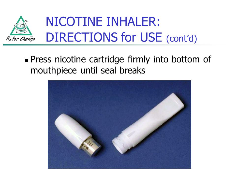 NICOTINE INHALER: DIRECTIONS for USE (contd) Press nicotine cartridge firmly into bottom of mouthpiece until seal breaks