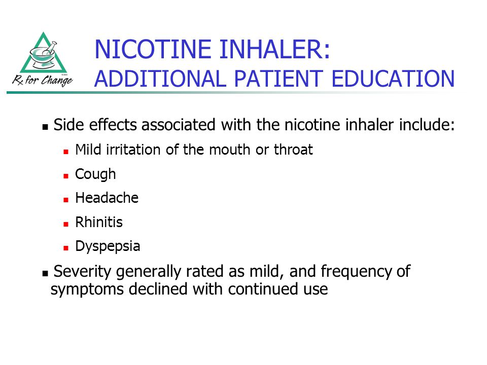 NICOTINE INHALER: ADDITIONAL PATIENT EDUCATION Side effects associated with the nicotine inhaler include: Mild irritation of the mouth or throat Cough