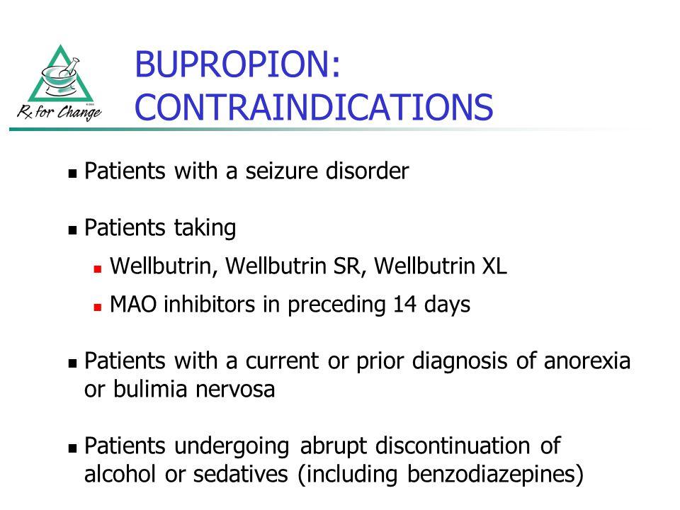 BUPROPION: CONTRAINDICATIONS Patients with a seizure disorder Patients taking Wellbutrin, Wellbutrin SR, Wellbutrin XL MAO inhibitors in preceding 14