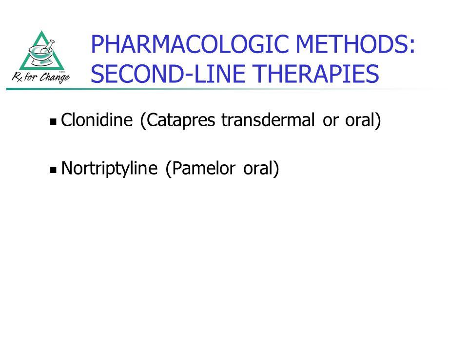 PHARMACOLOGIC METHODS: SECOND-LINE THERAPIES Clonidine (Catapres transdermal or oral) Nortriptyline (Pamelor oral)