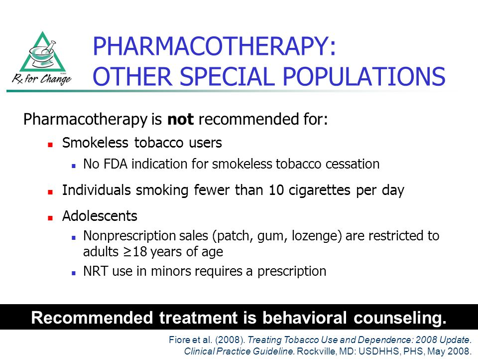 NRT: RATIONALE for USE Reduces physical withdrawal from nicotine Eliminates the immediate, reinforcing effects of nicotine that is rapidly absorbed via tobacco smoke Allows patient to focus on behavioral and psychological aspects of tobacco cessation NRT products approximately doubles quit rates.