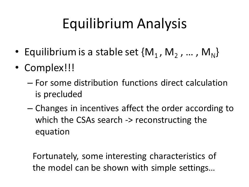 Equilibrium Analysis Equilibrium is a stable set {M 1, M 2, …, M N } Complex!!.