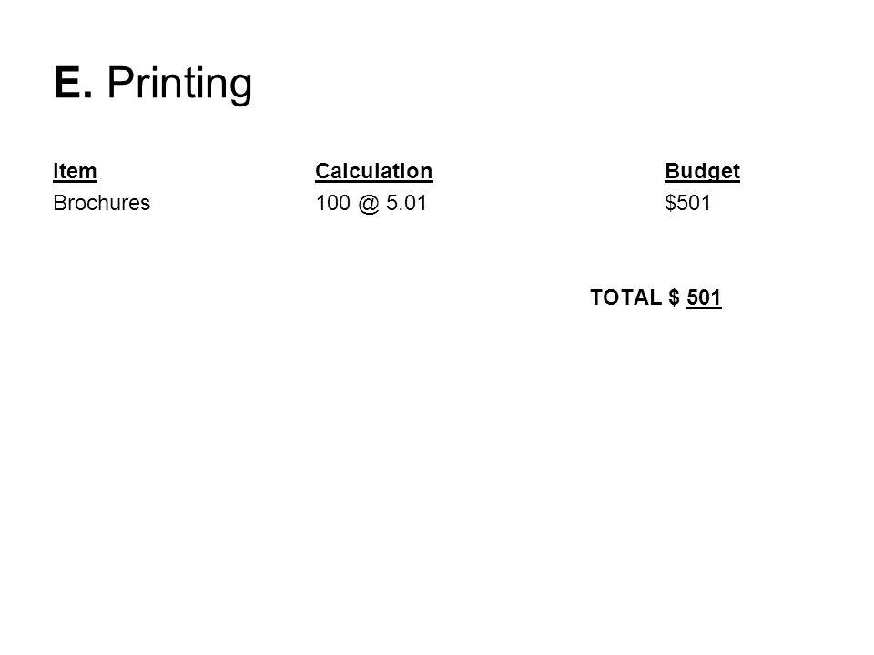E. Printing ItemCalculationBudget Brochures100 @ 5.01$501 TOTAL $ 501