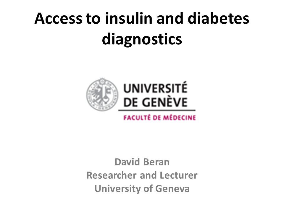 Access to insulin and diabetes diagnostics David Beran Researcher and Lecturer University of Geneva