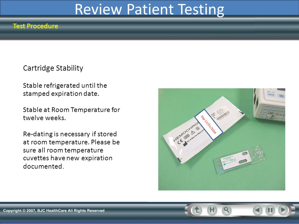 Review Patient Testing Test Procedure Cartridge Stability Stable refrigerated until the stamped expiration date. Stable at Room Temperature for twelve