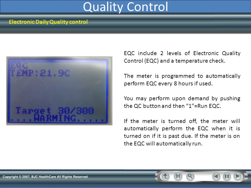 Quality Control Electronic Daily Quality control EQC include 2 levels of Electronic Quality Control (EQC) and a temperature check. The meter is progra