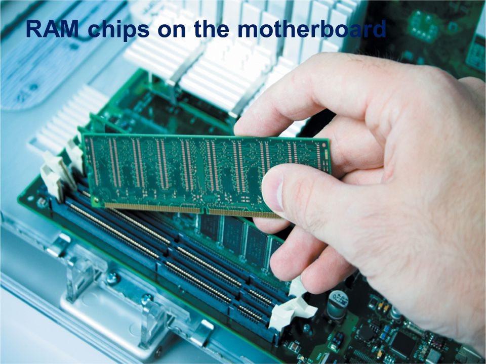 Lesson 4 Morrison / WellsCLB: A Comp Guide to IC 3 3E 15 RAM chips on the motherboard