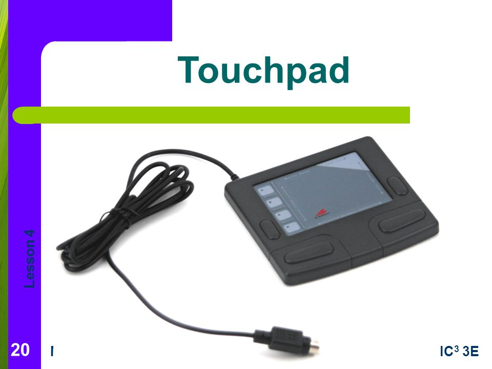 Lesson 4 Morrison / WellsCLB: A Comp Guide to IC 3 3E 20 Touchpad