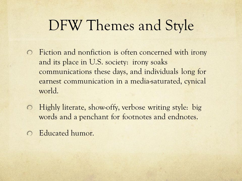 DFW Themes and Style Fiction and nonfiction is often concerned with irony and its place in U.S.