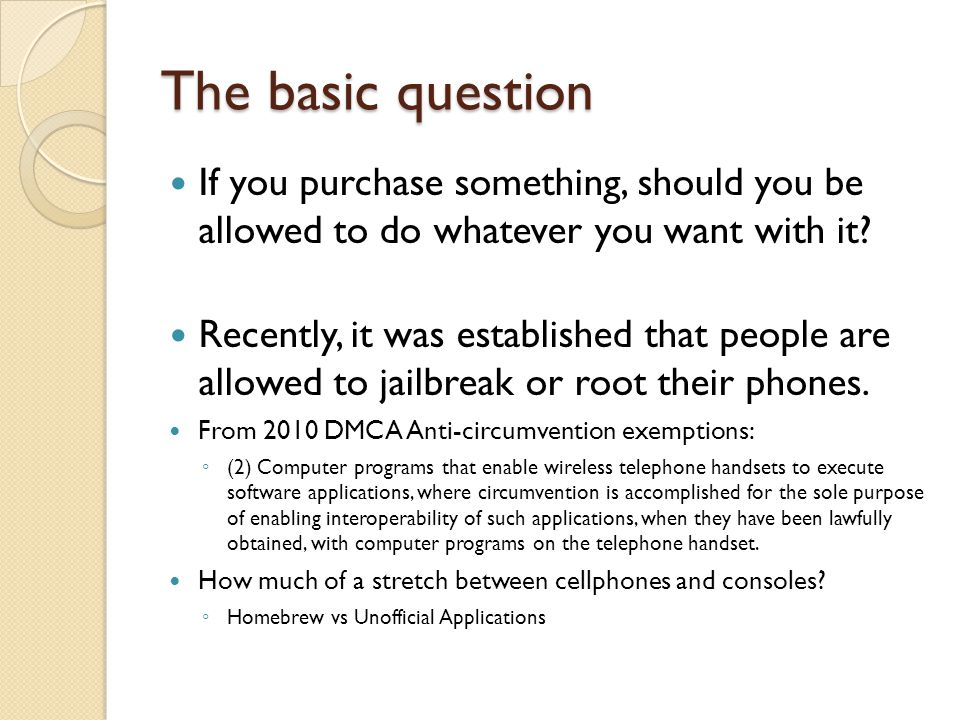 The basic question If you purchase something, should you be allowed to do whatever you want with it.