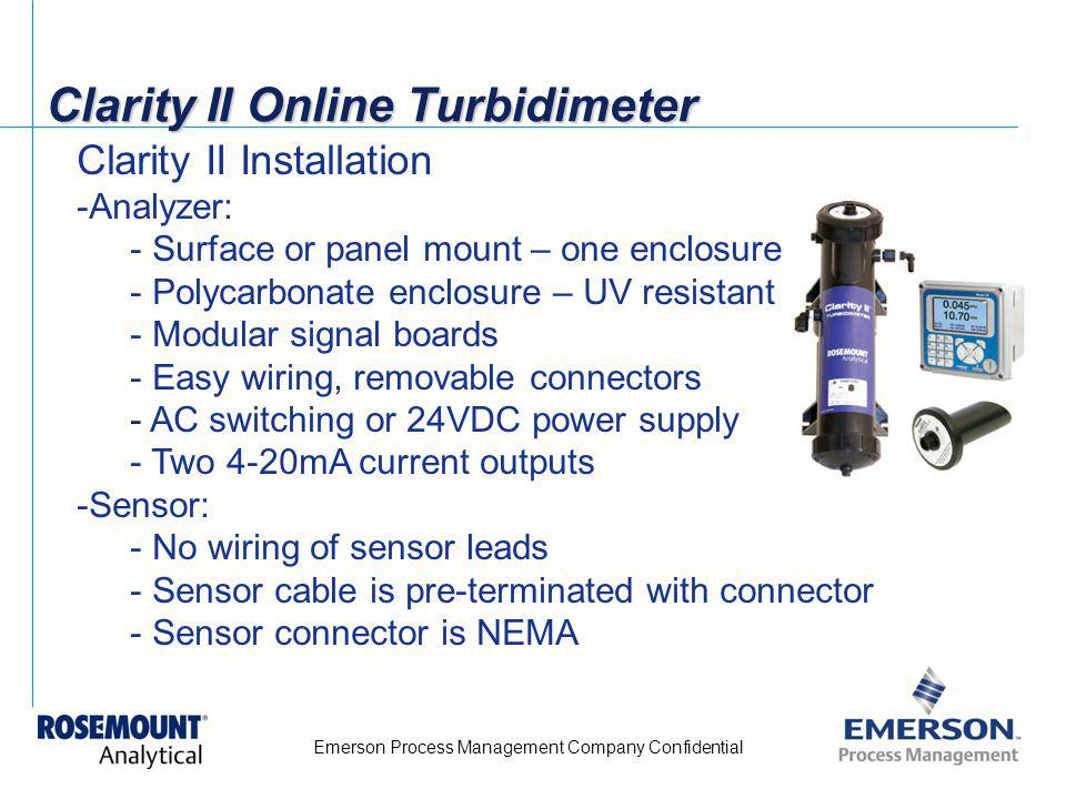 Emerson Process Management Company Confidential Clarity II Online Turbidimeter Clarity II Installation -Analyzer: - Surface or panel mount – one enclo