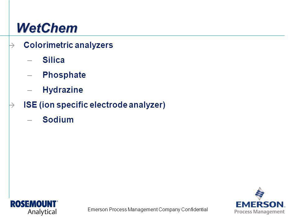 Emerson Process Management Company Confidential WetChemWetChem Colorimetric analyzers –Silica –Phosphate –Hydrazine ISE (ion specific electrode analyz